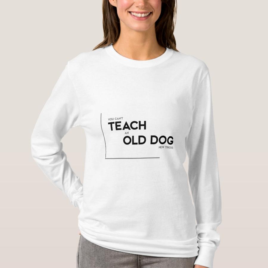 MODERN quotes: teach an old dog T-Shirt - Best Selling Long-Sleeve Street Fashion Shirt Designs
