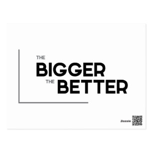 Bigger Is Better Postcards Zazzle