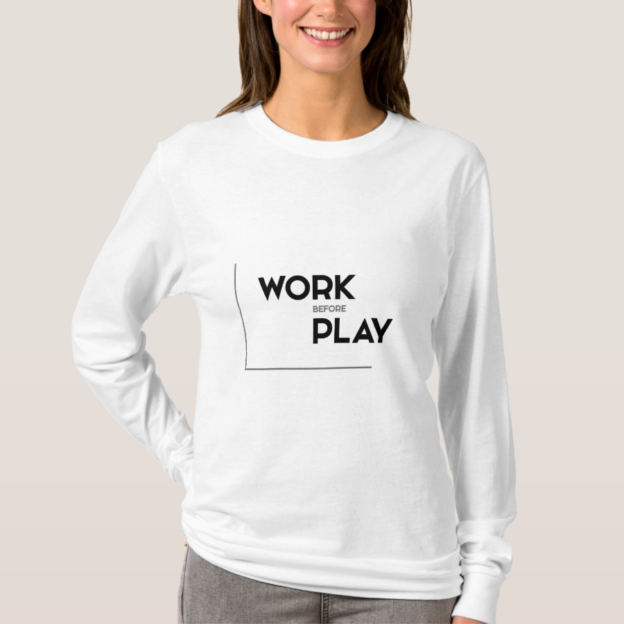 MODERN quotes: work before play T-Shirt - Best Selling Long-Sleeve Street Fashion Shirt Designs