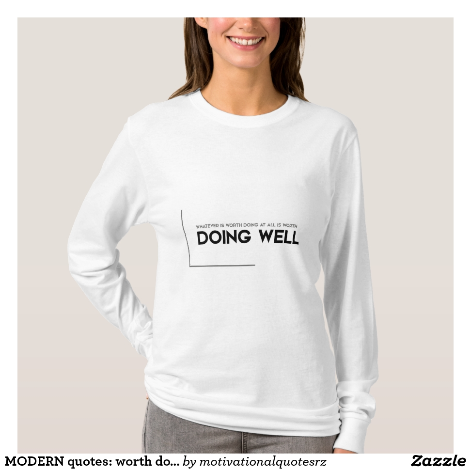 MODERN quotes: worth doing well T-Shirt - Best Selling Long-Sleeve Street Fashion Shirt Designs