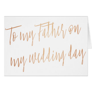 "Modern Rose Gold ""To my father on my wedding day"" Card"