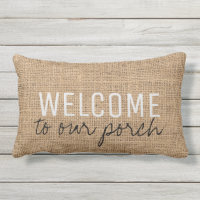 Modern Rustic burlap family Welcome to our Porch Lumbar Pillow