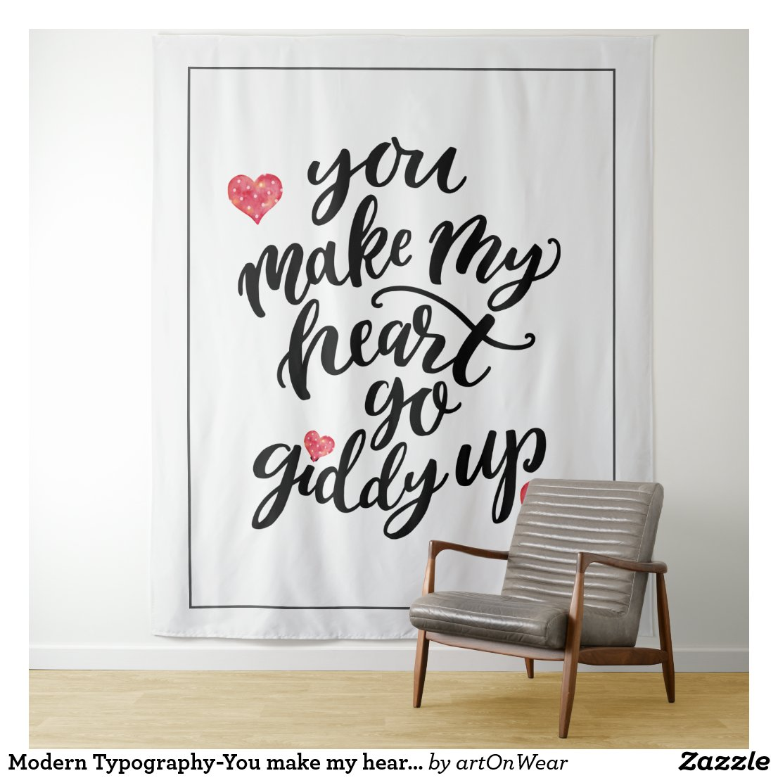 Modern Typography-You make my heart go giddy up