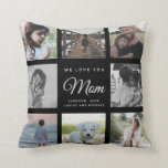 """Modern WE LOVE YOU Mom Mother's Day Photo Collage Throw Pillow<br><div class=""""desc"""">We love you,  Mom: For the Best Mom Ever in your life a modern,  trendy Instagram family photo collage throw pillow with modern script typography and your personal name and message. This is the black version.</div>"""