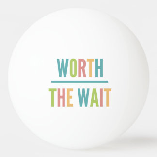 Modern Worth the Wait - Adoption, New Baby Ping Pong Ball