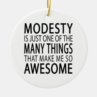 Modesty Makes Me Awesome - Funny Attitide Slogan Ceramic Ornament