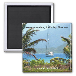 Moira at anchor, Josh's Key, Guanaja, Honduras Magnet