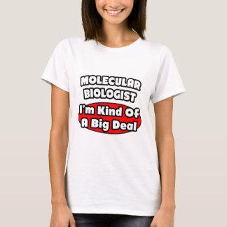 Molecular Biologist...Big Deal T-Shirt
