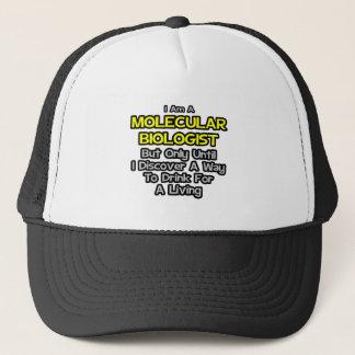 Molecular Biologist .. Drink for a Living Trucker Hat