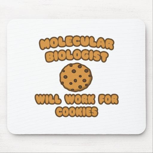 Molecular Biologist  .. Will Work for Cookies Mouse Pad