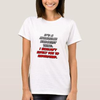 Molecular Biologist .. Wouldn't Understand T-Shirt