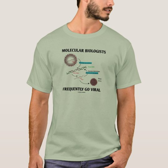 Molecular Biologists Frequently Go Viral T-Shirt