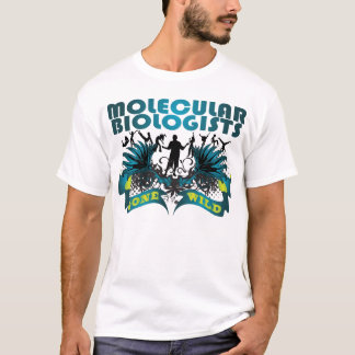 Molecular Biologists Gone Wild T-Shirt