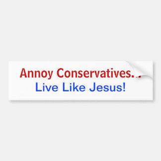 Moleste a los conservadores… ¡Viva como Jesús! Pegatina Para Auto