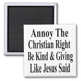 Moleste la derecha cristiana sea bueno y donante imán cuadrado