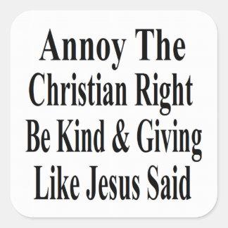 Moleste la derecha cristiana sea bueno y donante calcomania cuadradas personalizada