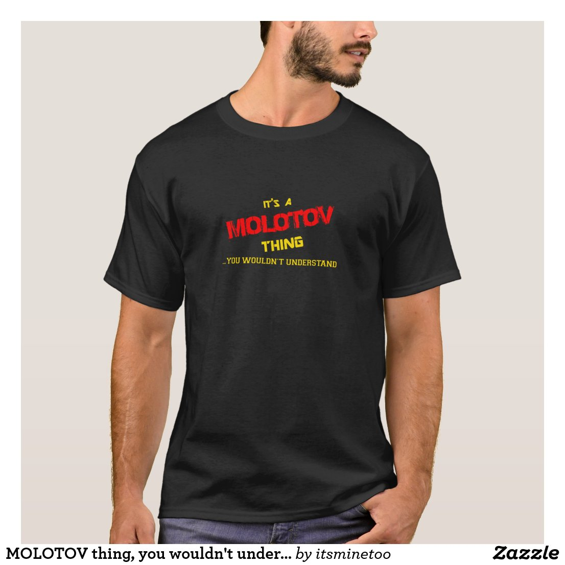 MOLOTOV thing, you wouldn't understand. T-Shirt
