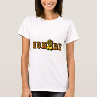 Mom 2 Be T-Shirt