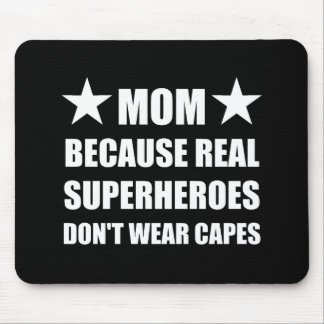 Mom Because Real Superheroes Do Not Wear Capes Mouse Pad