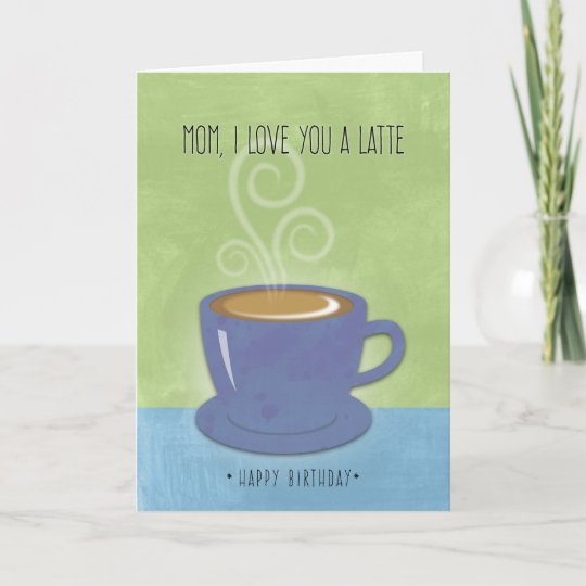 Mom Birthday, I Love You A Latte, Coffee Cup Card