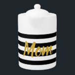 """Mom Black and White Stripes & Faux Gold Script Teapot<br><div class=""""desc"""">This black and white striped teapot has display text in the center. You can change the faux (not foil) gold text to show the right name or a custom message. The display text is an elegant script. (Shown: Mom)</div>"""