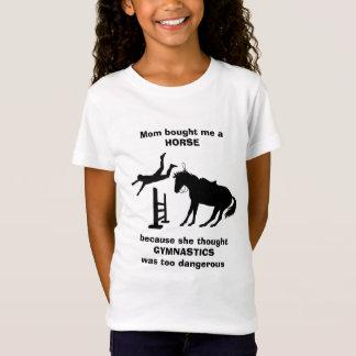 Mom Bought Me a Horse Gymnastics too Dangerous T-Shirt