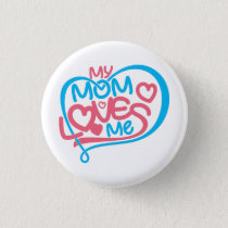 Mom Button: My Mom Loves Me-Funny Mom Shirt Button