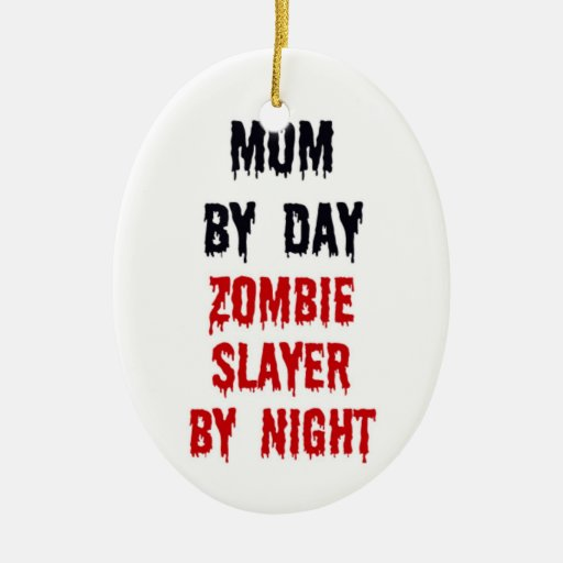 Mom by Day Zombie Slayer by Night Christmas Tree Ornaments