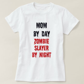Mom By Day Zombie Slayer By Night T-Shirt