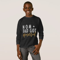 MOM   DAD GOT #married! T-Shirt