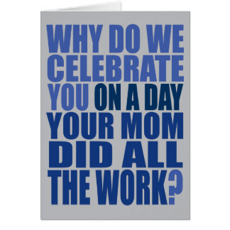 Mom Did All The Work Blue and Gray Birthday Card