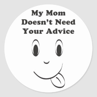 Mom Doesn't Need Advice Classic Round Sticker