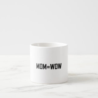 Mom Equals Wow Espresso Cup