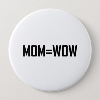 Mom Equals Wow Pinback Button