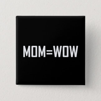 Mom Equals Wow White Pinback Button