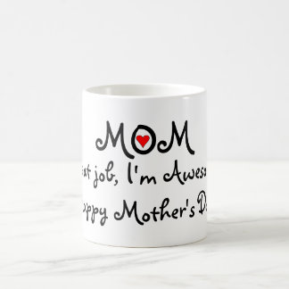 Mom great job Im awesome! Happy Mothers day Mug