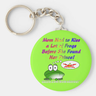 Mom Had to Kiss a Lot of Frogs to Find a Prince Keychain