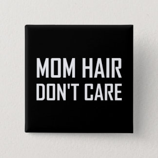 Mom Hair Do Not Care Pinback Button