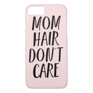 Mom Hair Don't Care iPhone 7 Case