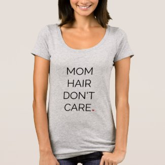 """Mom Hair Don't Care"" T-Shirt"