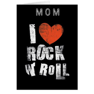 """""""MOM"""" I LOVE ROCK AND ROLL AND """"YOU"""" MOTHER'S DAY CARD"""