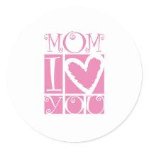 mom I love you Classic Round Sticker