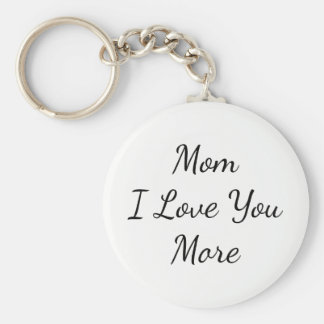 Mom I Love You More Keychain