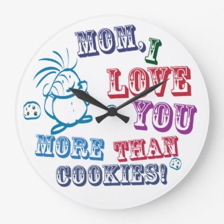 Mom I Love You More Than Cookies! Large Clock