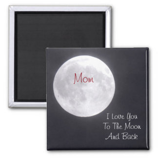 MOM I Love you to the Moon and Back Magnet