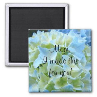 Mom I made this for You! magnet Blue Hydrangeas