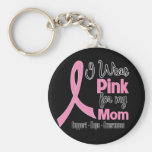 Mom - I Wear Pink - Breast Cancer Key Chains