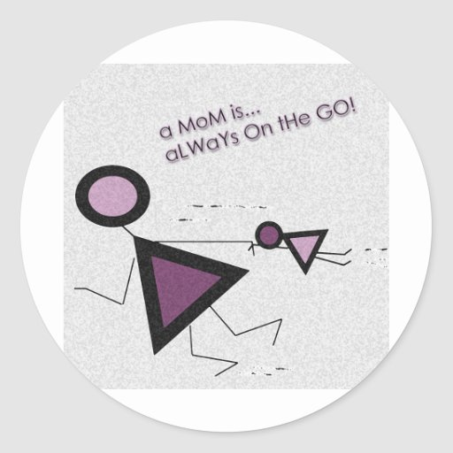 Mom is always on the Go Classic Round Sticker