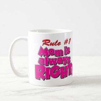 MOM IS ALWAYS RIGHT! COFFEE MUG