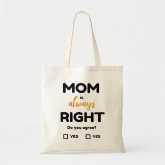 Mom is always right! Do you agree? Tote Bag